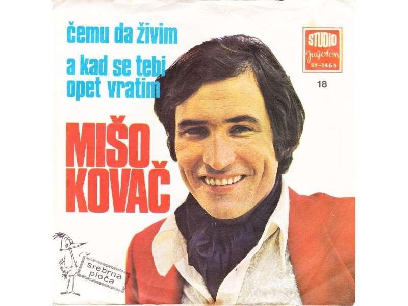 Mišo Kovač - Čemu Da Živim / A Kad Se Tebi Opet Vratim