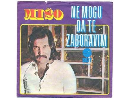 Mišo Kovač - Ne Mogu Da Te Zaboravim / Nema Smijeha Na Tvom Licu