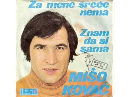 Mišo Kovač - Za Mene Sreće Nema / Znam Da Si Sama