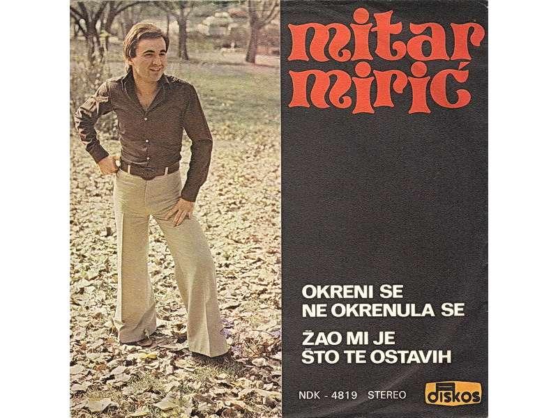 Mitar Mirić - Okreni Se Ne Okrenula Se / Žao Mi Je Što Te Ostavih