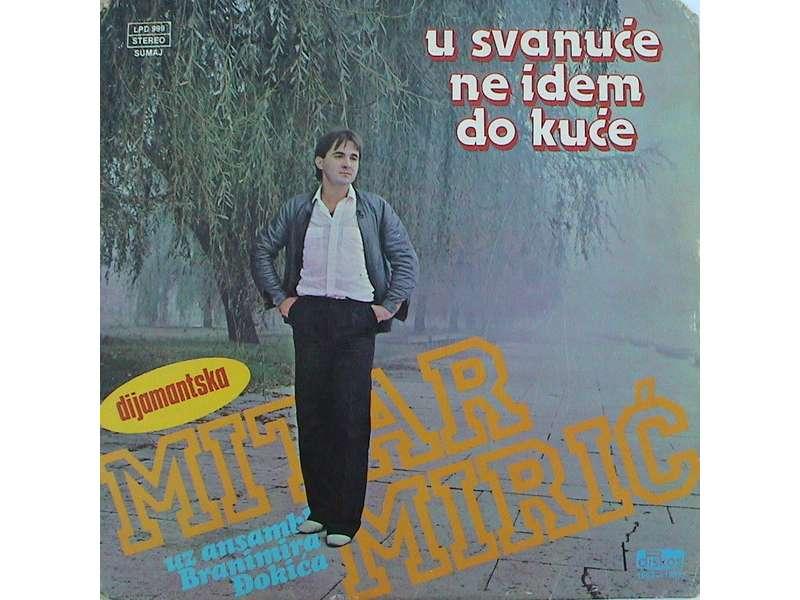 Mitar Mirić - U Svanuće Ne Idem Do Kuće