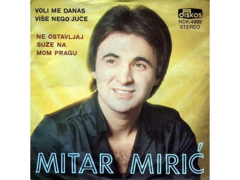 Mitar Mirić - Voli Me Danas Više Nego Juče / Ne Ostavljaj Suze Na Mom Pragu