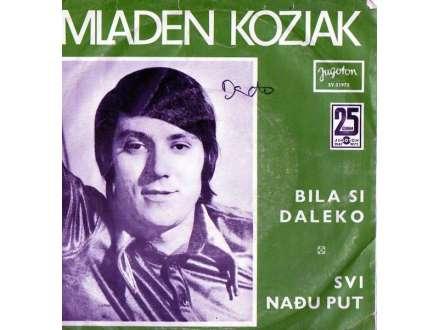 Mladen Kozjak - Bila Si Daleko / Svi Nađu Put