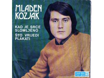 Mladen Kozjak - Što Vrijedi Plakati / Kad Je Srce Slomljeno