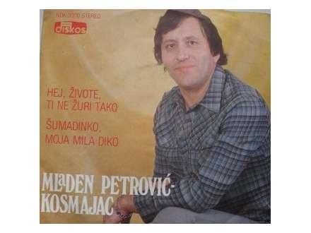 Mladen Petrović Kosmajac - Hej, Živote, Ti Ne Žuri Tako / Šumadinko, Moja Mila Diko