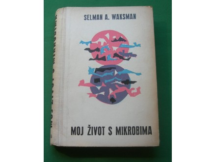 Moj život s mikrobima - Selman A. Waksman