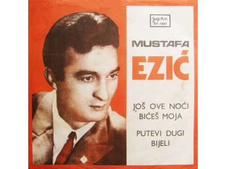 Mustafa Ezić - Još Ove Noći Bićeš Moja / Putevi Dugi Bijeli