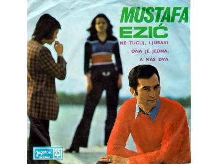 Mustafa Ezić - Ne Tuguj, Ljubavi / Ona Je Jedna, A Nas Dva