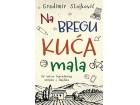 NA BREGU KUĆA MALA - Gradimir Stojković