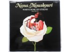 NANA  MOUSKOURI  - WHITE ROSE OF ATHENS