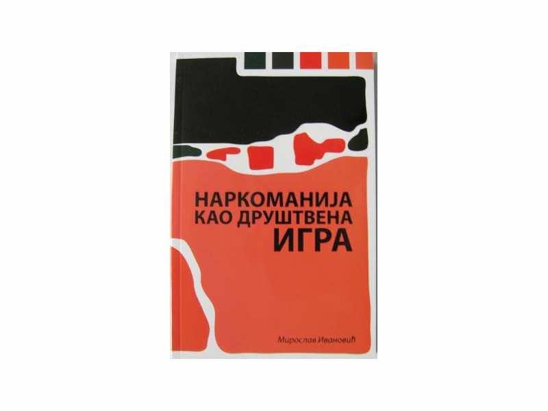 NARKOMANIJA KAO DRUŠTVENA IGRA - Miroslav Ivanović