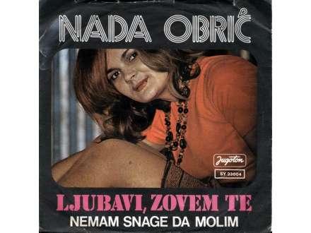 Nada Obrić - Ljubavi Zovem Te / Nemam Snage Da Molim