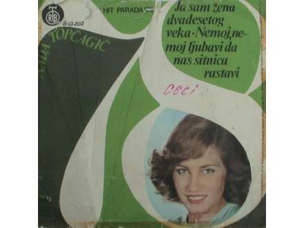 Nada Topčagić - Ja Sam Žena Dvadesetog Veka / Nemoj, Nemoj Ljubavi Da Nas Sitnica Rastavi