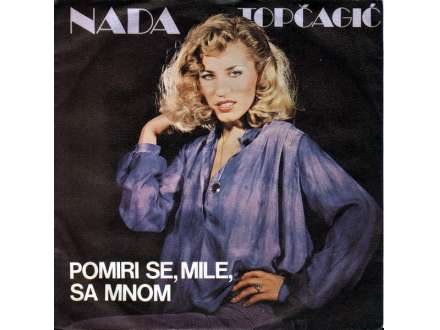 Nada Topčagić - Pomiri Se, Mile, Sa Mnom