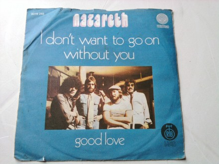 Nazareth - I Don`t Want To Go On Without You / Good