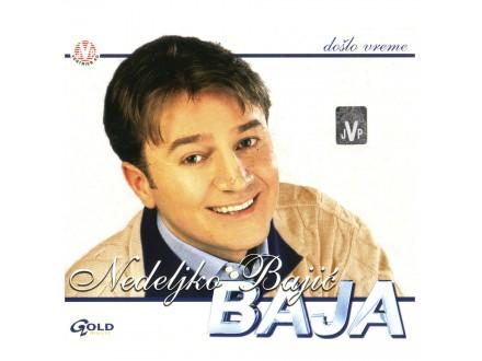 Nedeljko Bajić Baja - Došlo Vreme
