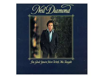 Neil Diamond - I`m Glad You`re Here With Me Tonight