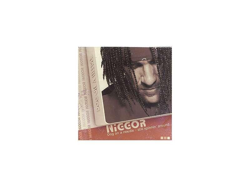 Niggor - Dog On A Needle - Still Spinnin` Around...