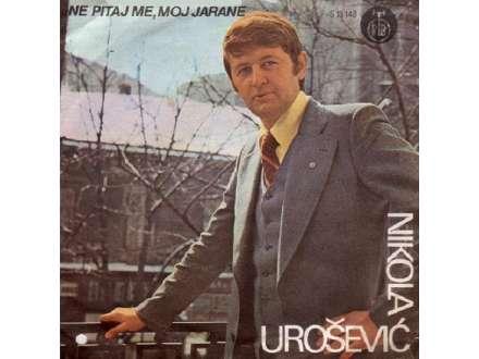 Nikola Urošević Gedža - Ne Pitaj Me, Moj Jarane