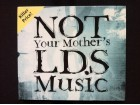 Not Your  Mother`s - LDS MUSIC (COMPILATION)