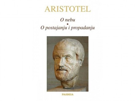 O NEBU - O POSTOJANJU I PROPADANJU  - Aristotel