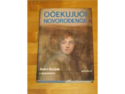 OČEKUJUĆI NOVOROĐENČE - Asim Kurjak
