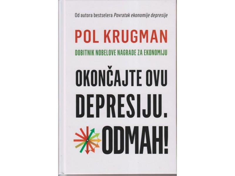 OKONČAJTE OVU DEPRESIJU. ODMAH! Krugman, Nobel 2008.