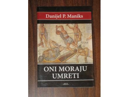 ONI MORAJU UMRETI - DANIJEL MANIKS