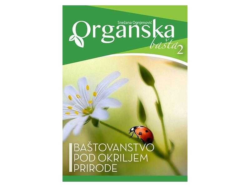 ORGANSKA BAŠTA 2 - Baštovanstvo pod okriljem prirode - Snežana Ognjenović