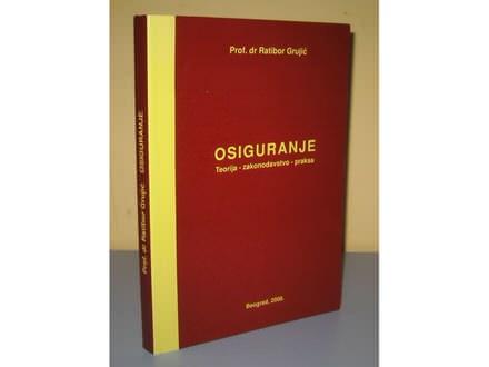 OSIGURANJE teorija zakonodavstvo praksa Ratibor Grujić