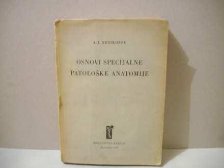 OSNOVI SPECIJALNE PATOLOŠKE ANATOMIJE - A. I. Abrikosov