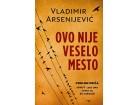 OVO NIJE VESELO MESTO - Vladimir Arsenijević