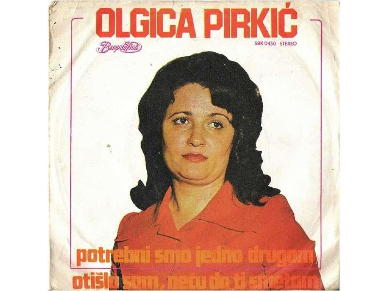 Olgica Pirkić - Potrebni Smo Jedno Drugom / Otišla Sam, Neću Da Ti Smetam