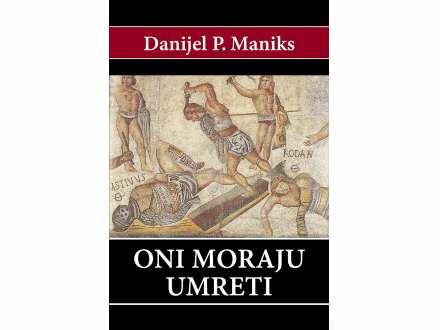 Oni moraju umreti - Danijel P. maniks