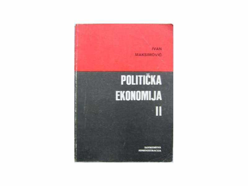 POLITIČKA EKONOMIJA II - Ivan Maksimović