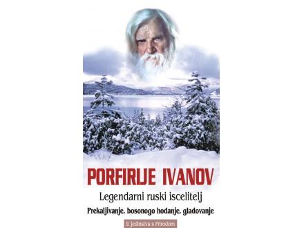 PORFIRIJE IVANOV- Legendarni ruski iscelitelj