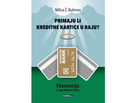 PRIMAJU LI KREDITNE KARTICE U RAJU?: EKONOMIJA U ZAGROBNOM ŽIVOTU - Milica Ž. Bukman