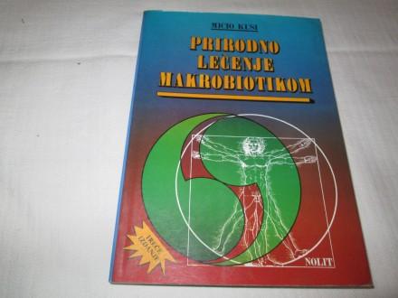 PRIRODNO LEČENJE MAKROBIOTIKOM - Mičio Kuši