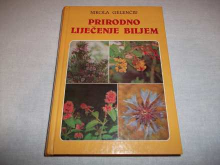 PRIRODNO LIJEČENJE BILJEM - Nikola Gelenčir