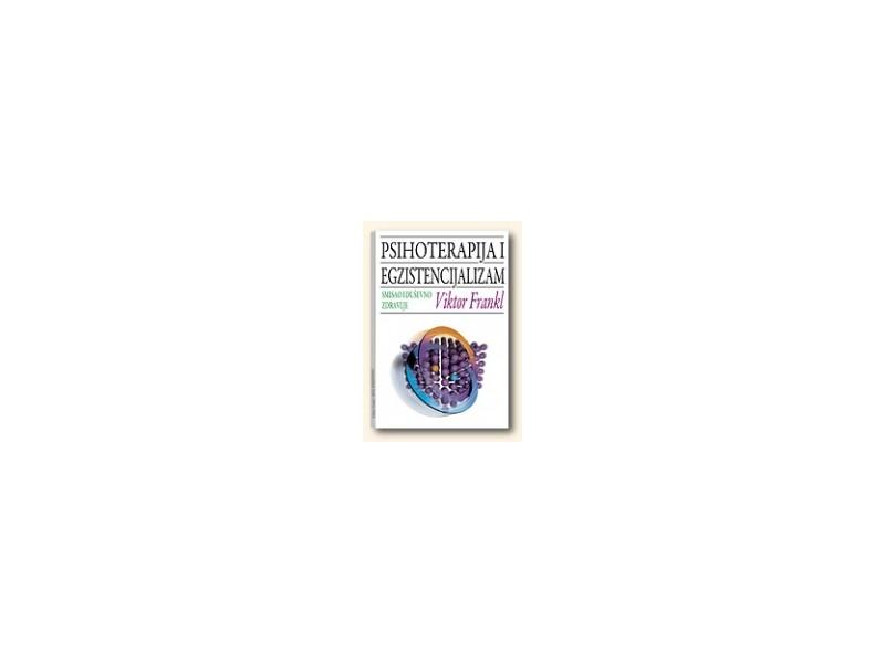 PSIHOTERAPIJA I EGZISTENCIALIZAM - smisao i duševno zdravlje (tvrdi povez) - Viktor Frankl