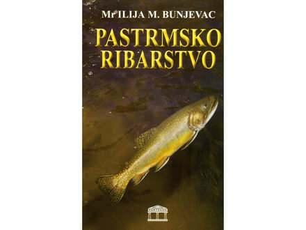 Pastrmsko ribarstvo - Ilija M. Bunjevac mr.