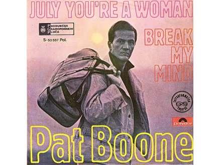 Pat Boone - July You`re A Woman / Break My Mind