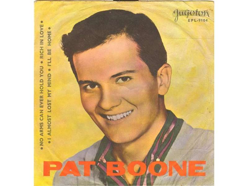 Pat Boone - No Arms Can Ever Hold You / Rich In Love / I Almost Lost My Mind / I`ll Be Home