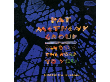 Pat Metheny Group - The Road To You (Recorded Live In Europe)