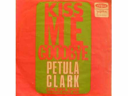 Petula Clark - Kiss Me Goodbye / I`ve Got Love Going For Me