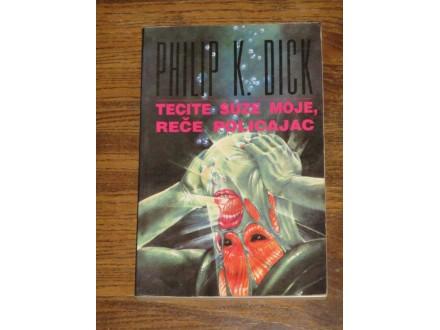 Philip K. Dick - Tecite suze moje, reče policajac