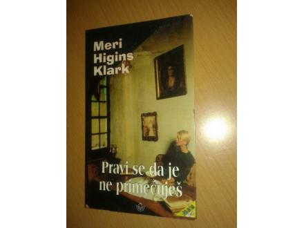 Pravi se da je ne primecujes - Meri Higins Klark