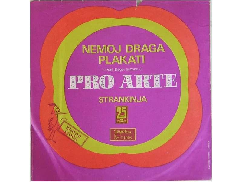 Pro Arte (2) - Nemoj Draga Plakati / Strankinja