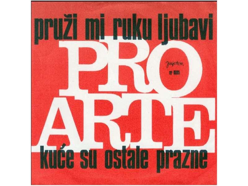 Pro Arte (2) - Pruži Mi Ruku Ljubavi / Kuće Su Ostale Prazne