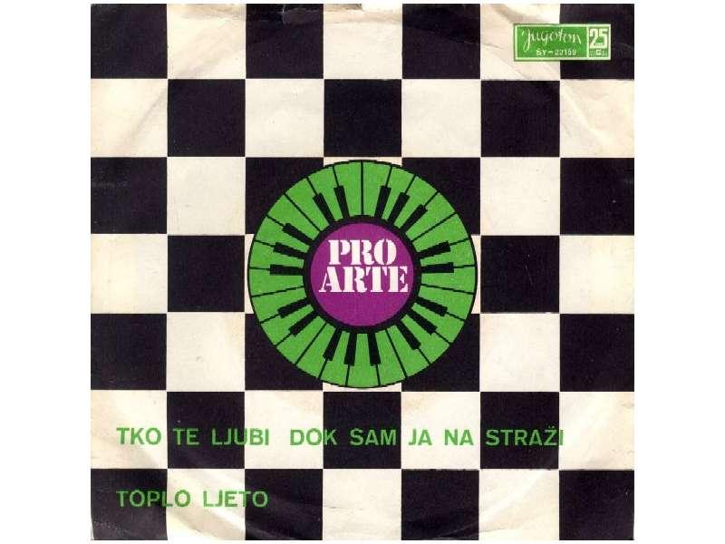 Pro Arte (2) - Tko Te Ljubi Dok Sam Ja Na Straži / Toplo Ljeto